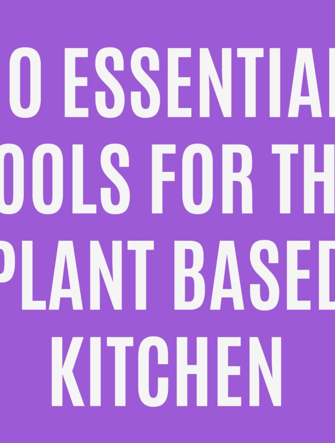 10 Essential tools for the plant based kitchen.