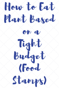 Eating Plant Based on a Budget (Food Stamps)
