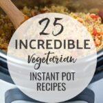 25 Incredible Vegetarian Instant Pot Recipes
